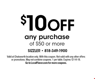 $10 OFF any purchase of $50 or more. Valid at Chatsworth location only. With this coupon. Not valid with any other offers or promotions. May not combine coupons. 1 per table. Expires 12-14-18. Go to LocalFlavor.com for more coupons.