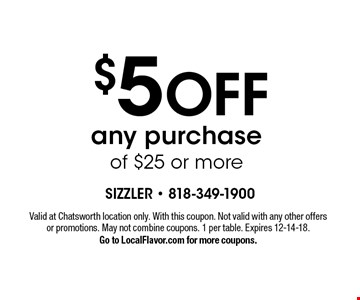 $5 OFF any purchase of $25 or more. Valid at Chatsworth location only. With this coupon. Not valid with any other offers or promotions. May not combine coupons. 1 per table. Expires 12-14-18. Go to LocalFlavor.com for more coupons.