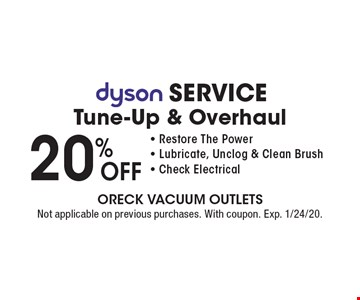 20%off dyson Service Tune-Up & Overhaul - Restore The Power - Lubricate, Unclog & Clean Brush - Check Electrical. Not applicable on previous purchases. With coupon. Exp. 1/24/20.