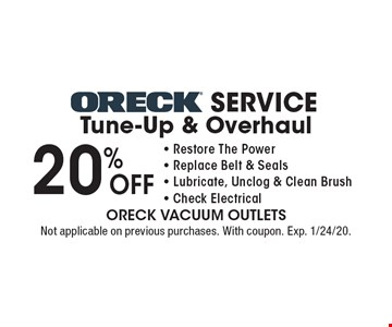 20%off Oreck Service Tune-Up & Overhaul - Restore The Power - Replace Belt & Seals - Lubricate, Unclog & Clean Brush - Check Electrical. Not applicable on previous purchases. With coupon. Exp. 1/24/20.