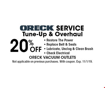 20% off Oreck Service Tune-Up & Overhaul. Restore The Power - Replace Belt & Seals - Lubricate, Unclog & Clean Brush - Check Electrical. Not applicable on previous purchases. With coupon. Exp. 11/1/19.