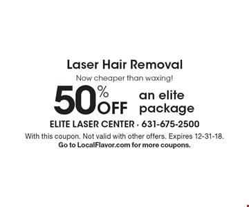 50% Off Laser Hair Removal an elite package. With this coupon. Not valid with other offers. Expires 12-31-18. Go to LocalFlavor.com for more coupons.