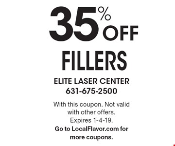 35% Off FILLERS. With this coupon. Not valid with other offers. Expires 1-4-19. Go to LocalFlavor.com for more coupons.