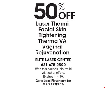 50% Off Laser Thermi Facial Skin Tightening Therma VA Vaginal Rejuvenation. With this coupon. Not valid with other offers. Expires 1-4-19.Go to LocalFlavor.com for more coupons.