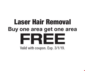 FREE Laser Hair Removal. Buy one area get one area. Valid with coupon. Exp. 3/1/19.