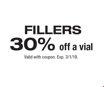 30% off a vial Fillers. Valid with coupon. Exp. 3/1/19.