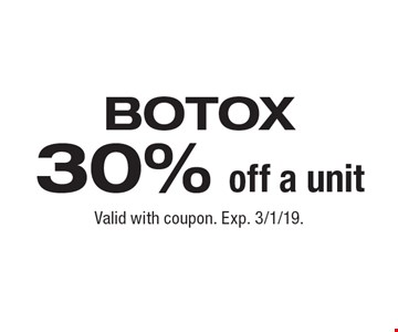 Botox. 30% off a unit. Valid with coupon. Exp. 3/1/19.