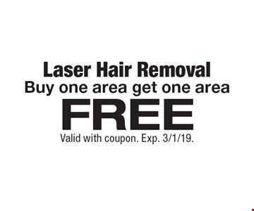 Laser Hair Removal. Buy one area get one area Free. Valid with coupon. Exp. 3/1/19.