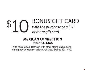 $10 bonus gift card with the purchase of a $50 or more gift card. With this coupon. Not valid with other offers, on holidays, during track season or prior purchases. Expires 12/13/19.