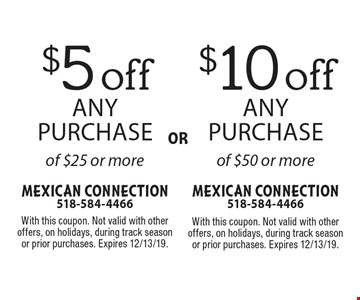 $10 off any purchase of $50 or more. $5 off any purchase of $25 or more.