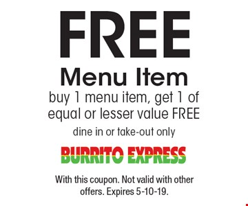 Free Menu Item buy 1 menu item, get 1 of equal or lesser value FREE dine in or take-out only. With this coupon. Not valid with other offers. Expires 5-10-19.