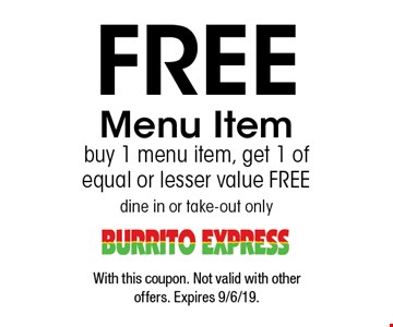 Free Menu Item. Buy 1 menu item, get 1 of equal or lesser value free. Dine in or take-out only. With this coupon. Not valid with other offers. Expires 9/6/19.