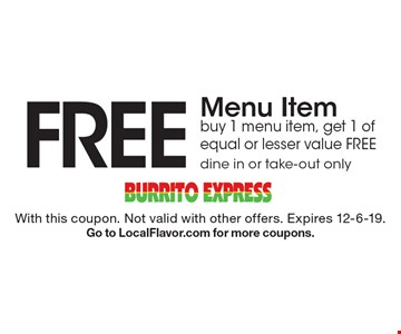 FREE Menu Item. Buy 1 menu item, get 1 of equal or lesser value FREE dine in or take-out only. With this coupon. Not valid with other offers. Expires 12-6-19.Go to LocalFlavor.com for more coupons.