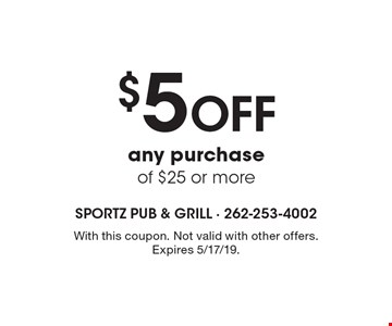 $5 Off any purchase of $25 or more. With this coupon. Not valid with other offers. Expires 5/17/19.