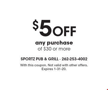 $5 off any purchase of $30 or more. With this coupon. Not valid with other offers. Expires 1-31-20.
