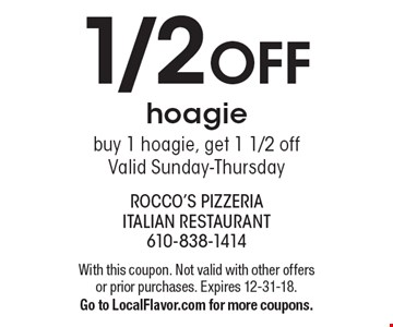 1/2 off hoagie. Buy 1 hoagie, get 1 1/2 off. Valid Sunday-Thursday. With this coupon. Not valid with other offers or prior purchases. Expires 12-31-18. Go to LocalFlavor.com for more coupons.