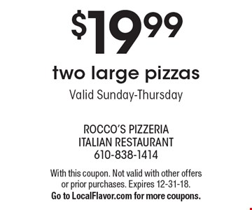 $19.99 two large pizzas. Valid Sunday-Thursday. With this coupon. Not valid with other offers or prior purchases. Expires 12-31-18. Go to LocalFlavor.com for more coupons.