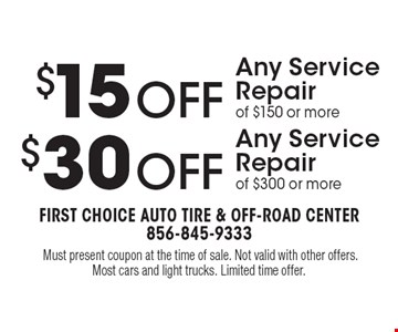 $30 OFF Any Service Repair of $300 or more. $15 OFF Any Service Repair of $150 or more. .Must present coupon at the time of sale. Not valid with other offers. Most cars and light trucks. Limited time offer.