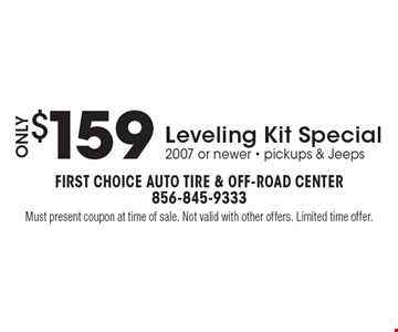 Only $159 Leveling Kit Special 2007 or newer - pickups & Jeeps. Must present coupon at time of sale. Not valid with other offers. Limited time offer.