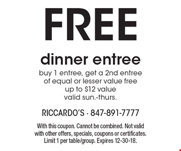 Free dinner entree. Buy 1 entree, get a 2nd entree of equal or lesser value free up to $12 value valid Sun.-Thurs. With this coupon. Cannot be combined. Not valid with other offers, specials, coupons or certificates. Limit 1 per table/group. Expires 12-30-18.