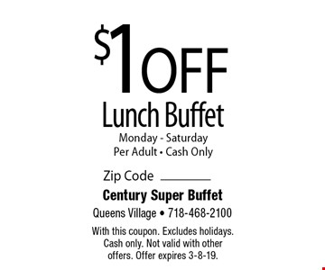 $1 Off Lunch Buffet. Monday - Saturday Per Adult. Cash Only. With this coupon. Excludes holidays. Cash only. Not valid with other offers. Offer expires 3-8-19.