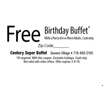 Free Birthday Buffet* With a Party of 6 or More Adults. Cash only. *ID required. With this coupon. Excludes holidays. Cash only. Not valid with other offers. Offer expires 3-8-19.