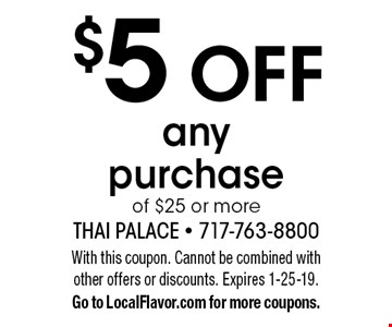 $5 OFF any purchase of $25 or more. With this coupon. Cannot be combined with other offers or discounts. Expires 1-25-19. Go to LocalFlavor.com for more coupons.