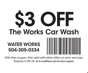 $3 off The Works Car Wash. With this coupon. Not valid with other offers or prior services. Expires 4-26-19. Go to LocalFlavor.com for more coupons.