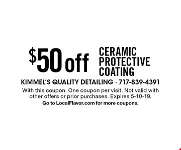 $50 off Ceramic Protective coating. With this coupon. One coupon per visit. Not valid with other offers or prior purchases. Expires 5-10-19. Go to LocalFlavor.com for more coupons.