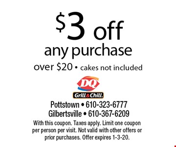 $3 off any purchase over $20 - cakes not included. With this coupon. Taxes apply. Limit one coupon per person per visit. Not valid with other offers or prior purchases. Offer expires 1-3-20.