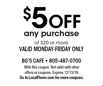 $5 off any purchase of $20 or more. Valid Monday-Friday only. With this coupon. Not valid with other offers or coupons. Expires 12/13/19. Go to LocalFlavor.com for more coupons.