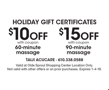Holiday Gift Certificates $15OFF with coupon 90-minute massage. $10 OFF with coupon 60-minute massage. Valid at Olde Sproul Shopping Center Location Only. Not valid with other offers or on prior purchases. Expires 1-4-19.