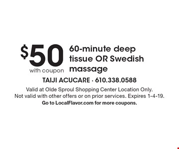 $50 with coupon 60-minute deep tissue OR Swedish massage. Valid at Olde Sproul Shopping Center Location Only. Not valid with other offers or on prior services. Expires 1-4-19. Go to LocalFlavor.com for more coupons.
