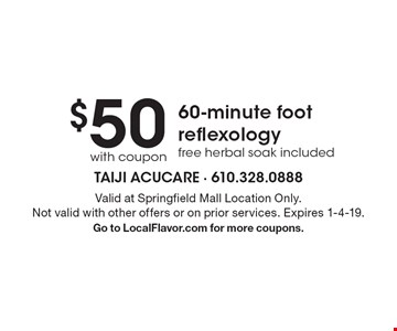 $50 with coupon 60-minute foot reflexology free herbal soak included. Valid at Springfield Mall Location Only. Not valid with other offers or on prior services. Expires 1-4-19. Go to LocalFlavor.com for more coupons.