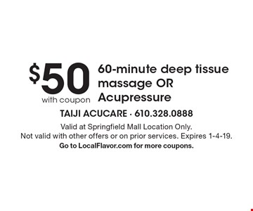 $50 with coupon 60-minute deep tissue massage OR Acupressure. Valid at Springfield Mall Location Only. Not valid with other offers or on prior services. Expires 1-4-19. Go to LocalFlavor.com for more coupons.