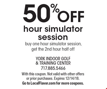 50% OFF hour simulator session. Buy one hour simulator session, get the 2nd hour half off. With this coupon. Not valid with other offers or prior purchases. Expires 12/14/18. Go to LocalFlavor.com for more coupons.