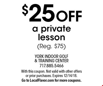 $25 OFF a private lesson (Reg. $75). With this coupon. Not valid with other offers or prior purchases. Expires 12/14/18.Go to LocalFlavor.com for more coupons.