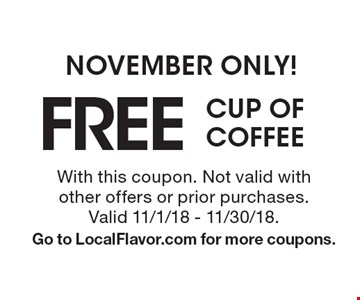 FREE CUP OF COFFEE NOVEMBER ONLY! . With this coupon. Not valid with other offers or prior purchases. Valid 11/1/18 - 11/30/18. Go to LocalFlavor.com for more coupons.