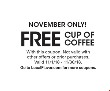 FREE CUP OF COFFEE NOVEMBER ONLY! With this coupon. Not valid with other offers or prior purchases. Valid 11/1/18 - 11/30/18. Go to LocalFlavor.com for more coupons.