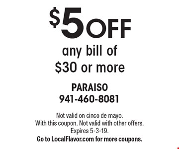 $5 off any bill of $30 or more. Not valid on cinco de mayo. With this coupon. Not valid with other offers. Expires 5-3-19. Go to LocalFlavor.com for more coupons.