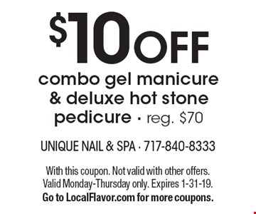 $6 OFF combo gel manicure & deluxe hot stone pedicure. With this coupon. Not valid with other offers. Valid Monday-Thursday only. Expires 1-31-19. Go to LocalFlavor.com for more coupons.