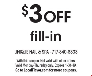 $3 OFF fill-in. With this coupon. Not valid with other offers. Valid Monday-Thursday only. Expires 1-31-19. Go to LocalFlavor.com for more coupons.