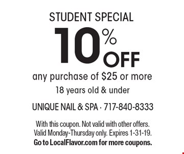 STUDENT SPECIAL. 10% off any purchase of $25 or more 18 years old & under. With this coupon. Not valid with other offers. Valid Monday-Thursday only. Expires 1-31-19. Go to LocalFlavor.com for more coupons.