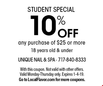 STUDENT SPECIAL 10% OFF any purchase of $25 or more18 years old & under. With this coupon. Not valid with other offers. Valid Monday-Thursday only. Expires 1-4-19. Go to LocalFlavor.com for more coupons.
