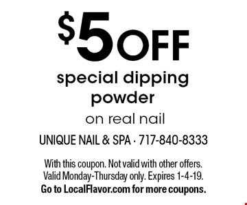$5 OFF special dipping powder on real nail. With this coupon. Not valid with other offers. Valid Monday-Thursday only. Expires 1-4-19. Go to LocalFlavor.com for more coupons.
