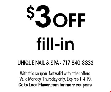 $3 OFF fill-in. With this coupon. Not valid with other offers. Valid Monday-Thursday only. Expires 1-4-19. Go to LocalFlavor.com for more coupons.