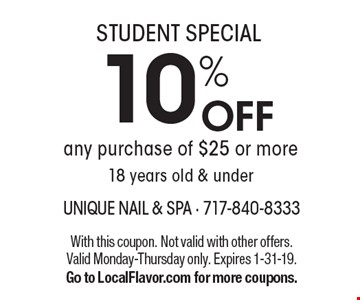 STUDENT SPECIAL 10% OFF any purchase of $25 or more 18 years old & under. With this coupon. Not valid with other offers. Valid Monday-Thursday only. Expires 1-31-19. Go to LocalFlavor.com for more coupons.