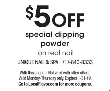 $5 OFF special dipping powder on real nail. With this coupon. Not valid with other offers. Valid Monday-Thursday only. Expires 1-31-19. Go to LocalFlavor.com for more coupons.