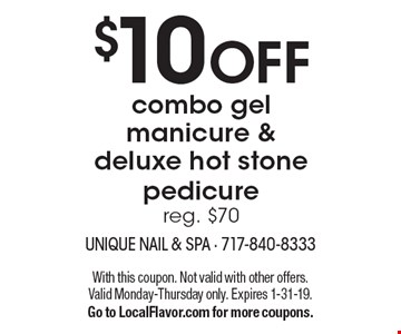 $10 OFF combo gel manicure & deluxe hot stone pedicure reg. $70. With this coupon. Not valid with other offers. Valid Monday-Thursday only. Expires 1-31-19. Go to LocalFlavor.com for more coupons.