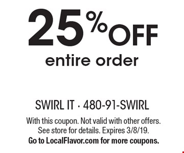25% OFF entire order. With this coupon. Not valid with other offers. See store for details. Expires 3/8/19. Go to LocalFlavor.com for more coupons.